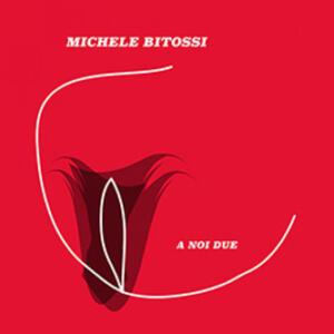 """""""A noi due""""  Michele Bitossi"""