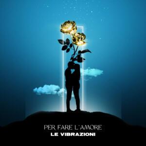 """""""Per fare l'amore"""" (single) Le Vibrazioni"""
