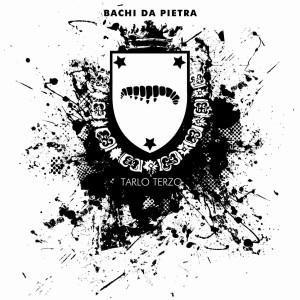 """Tarlo Terzo""- Bachi da Pietra"