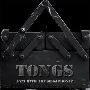 """Jazz with a megaphone???"" - Tongs"